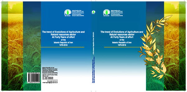 The trend of Evolutions of Agriculture and Natural respurces Sector At Forty Years of effort of the Islamic Republic of Iran ۱۹۷۹-۲۰۱۸
